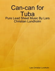 Can-can for Tuba - Pure Lead Sheet Music By Lars Christian Lundholm ebook by Lars Christian Lundholm