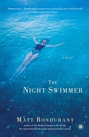 The Night Swimmer - A Novel ebook by Matt Bondurant