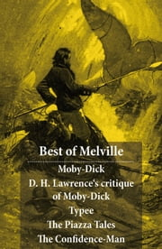 Best of Melville: Moby-Dick + D. H. Lawrence's critique of Moby-Dick + Typee + The Piazza Tales (The Piazza + Bartleby + Benito Cereno + The Lightning-Rod Man + The Encantadas, or Enchanted Isles + The Bell-Tower) + The Confidence-Man ebook by Herman Melville