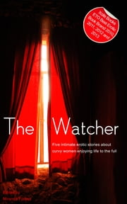 The Watcher - A collection of five erotic Rubenesque stories ebook by Kristina Wright,Izzy French,Carole Archer,Harriet Hamblin,Sadie Wolf
