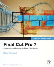Apple Pro Training Series: Final Cut Pro 7 ebook by Weynand, Diana
