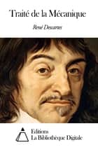 Traité de la Mécanique ebook by René Descartes