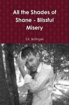All the Shades of Shane - Blissful Misery ebook by S.K. Ballinger