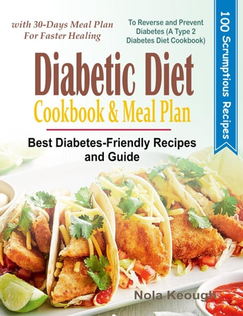 Diabetic Diet Cookbook And Meal Plan Best Diabetes Friendly Recipes And Guide To Reverse And Prevent Diabetes With 30 Days Meal Plan For Faster