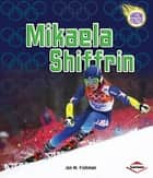 Mikaela Shiffrin ebook by Jon M. Fishman