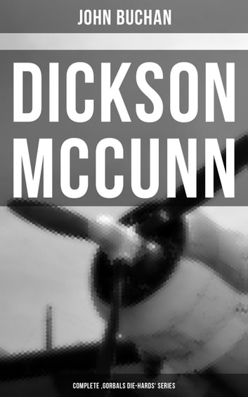 Dickson McCunn - Complete 'Gorbals Die-hards' Series - Huntingtower + Castle Gay + The House of the Four Winds (Mystery & Espionage Classics) ebook by John Buchan