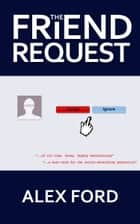 The Friend Request ebook by Alex Ford