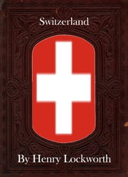 Switzerland ebook by Henry Lockworth,Lucy Mcgreggor,John Hawk