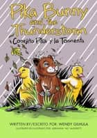 Pika Bunny and the Thunderstorm - Conejito Pika y la Tormenta ebook by Wendy Gilhula, Adrianna Allegretti