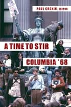 A Time to Stir - Columbia '68 ebook by Paul Cronin