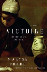 Victoire - My Mother's Mother ebook by Maryse Conde