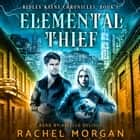 Elemental Thief audiobook by Rachel Morgan