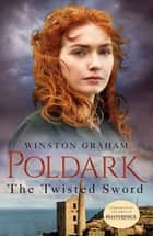 The Twisted Sword - A Novel of Cornwall, 1815 eBook by Winston Graham