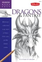 Drawing Made Easy: Dragons & Fantasy: Unleash your creative beast as you conjure up dragons, fairies, ogres, and other fantastic creatures ebook by Kythera of Anevern