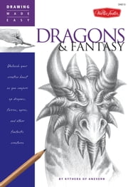 Drawing Made Easy: Dragons & Fantasy: Unleash your creative beast as you conjure up dragons, fairies, ogres, and other fantastic creatures - Unleash your creative beast as you conjure up dragons, fairies, ogres, and other fantastic creatures ebook by Kythera of Anevern