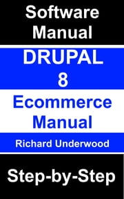 Drupal 8 Ecommerce Manual Step-by-Step ebook by Richard Underwood