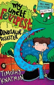 My Uncle Foulpest: Dinosaur Disaster ebook by Timothy Knapman,Sarah Horne