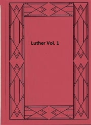 Luther, vol 1 ebook by Hartmann Grisar