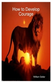 How to Develop Courage ebook by William Dollar