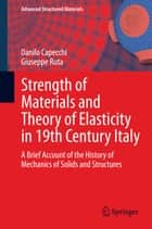 Strength of Materials and Theory of Elasticity in 19th Century Italy - A Brief Account of the History of Mechanics of Solids and Structures ebook by Danilo Capecchi, Giuseppe Ruta