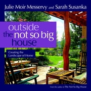 Outside the Not So Big House - Creating the Landscape of Home ebook by Julie Moir Messervy,Sarah Susanka,Grey Crawford
