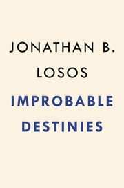 Improbable Destinies - Fate, Chance, and the Future of Evolution ebook by Jonathan B. Losos