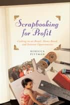 Scrapbooking for Profit - Cashing in on Retail, Home-Based, and Internet Opp ebook by Rebecca F. Pittman