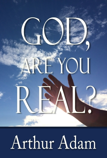 God, Are You Real? ebook by Arthur Adam