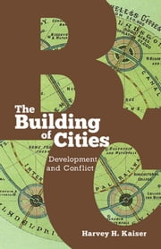 The Building of Cities - Development and Conflict ebook by Harvey H. Kaiser