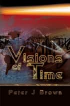 Visions of Time ebook by Peter Brown