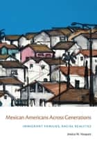 Mexican Americans Across Generations - Immigrant Families, Racial Realities ebook by Jessica M. Vasquez