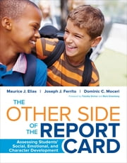 The Other Side of the Report Card - Assessing Students' Social, Emotional, and Character Development ebook by Dr. Maurice J. Elias,Joseph J. Ferrito,Dominic C. Moceri