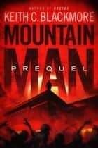Mountain Man: Prequel - Mountain Man, #5 ebook by Keith C Blackmore