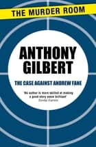 The Case Against Andrew Fane ebook by Anthony Gilbert