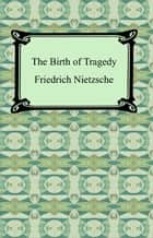 The Birth of Tragedy ebook by Friedrich Nietzsche