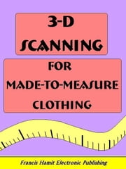 3-D SCANNING FOR MADE-TO-MEASURE CLOTHING ebook by Hamit, Francis