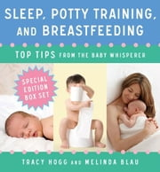 Sleep, Potty Training, and Breast-feeding - Top Tips from the Baby Whisperer ebook by Tracy Hogg,Melinda Blau