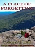 A Place of Forgetting ebook by Carolyn J. Rose