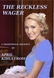 The Reckless Wager ebook by April Kihlstrom