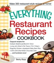 The Everything Restaurant Recipes Cookbook: Copycat Recipes for Outback Steakhouse Bloomin' Onion, Long John Silver's Fish Tacos, Tgi Friday's Dragonf ebook by Bopp, Becky