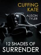 Cuffing Kate ebook by Alison Tyler