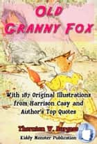 Old Granny Fox - With 187 Original Illustrations from Harrison Cady and Top Quotes ebook by Thornton W. Burgess