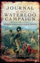Journal of the Waterloo Campaign ebook by Cavalie Mercer