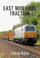 East Midlands Traction ebook by Andrew Walker
