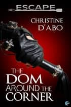 The Dom Around the Corner ebook by Christine D'Abo