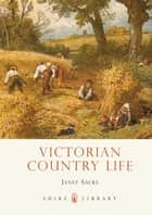 Victorian Country Life ebook by Janet Sacks