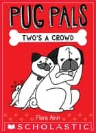 Two's A Crowd (Pug Pals #1) ebook by Flora Ahn