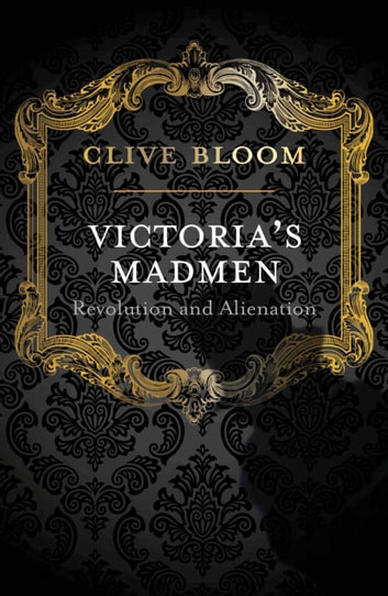 Victoria's Madmen - Revolution and Alienation ebook by C. Bloom