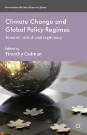Climate Change and Global Policy Regimes - Towards Institutional Legitimacy ebook by T. Cadman