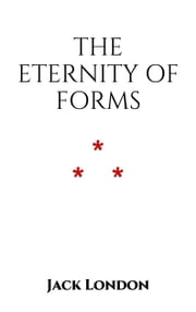 The Eternity of Forms ebook by Jack London